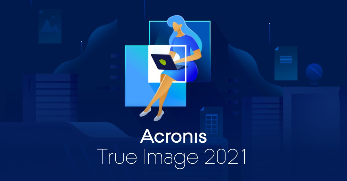 New update adds vulnerability assessments to Acronis True Image 2021